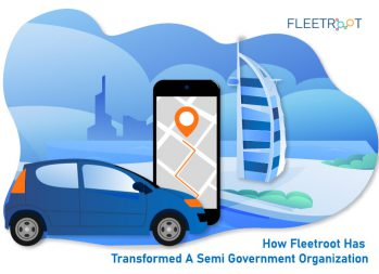 How Fleetroot Has Transformed A Semi Government Organization [Case Study]