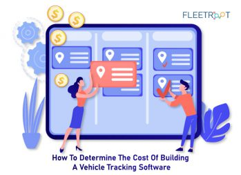 How To Determine The Cost Of Building A Vehicle Tracking Software