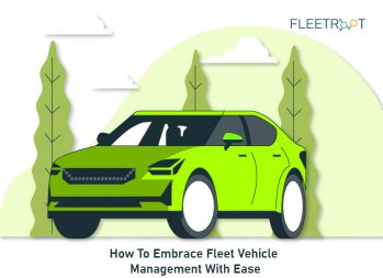 How To Embrace Fleet Vehicle Management With Ease