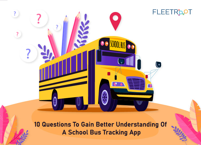 10 Questions To Gain Better Understanding of a School Bus Tracking App