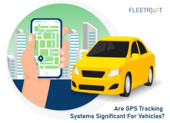 Are GPS Tracking Systems Significant For Vehicles?