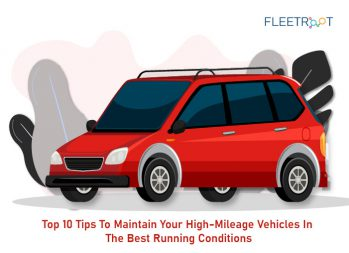 Top 10 Tips To Maintain Your High-Mileage Vehicles In The Best Running Conditions