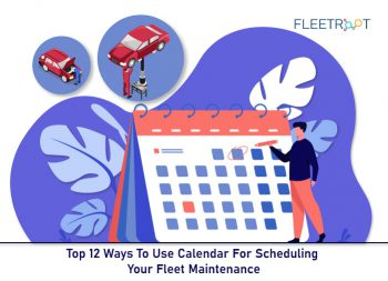 Top 12 Ways To Use Calendar For Scheduling Your Fleet Maintenance