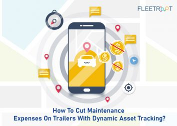 How To Cut Maintenance Expenses On Trailers With Dynamic Asset Tracking?