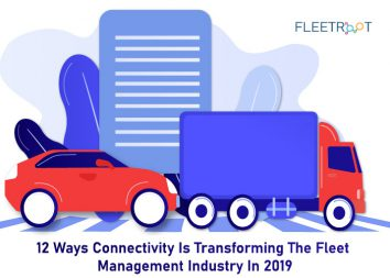 12 Ways Connectivity Is Transforming The Fleet Management Industry In 2019