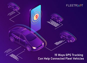 15 Ways GPS Tracking Can Help Connected Fleet Vehicles