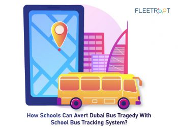 How Schools can Avert Dubai Bus Tragedy with School Bus Tracking System?