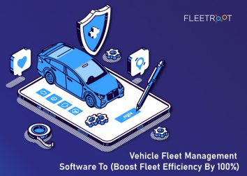 Vehicle Fleet Management Software To (Boost Fleet Efficiency by 100%)