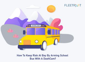How To Keep Risk At Bay By Arming School Bus With A DashCam?