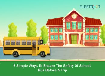 9 Simple Ways To Ensure The Safety Of School Bus Before A Trip