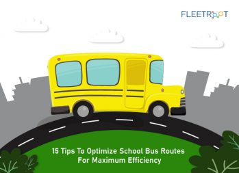 15 Tips To Optimize School Bus Routes For Maximum Efficiency