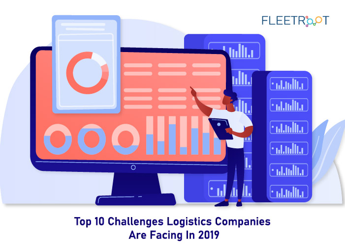 Top 10 Challenges Logistics Companies Are Facing In 2019