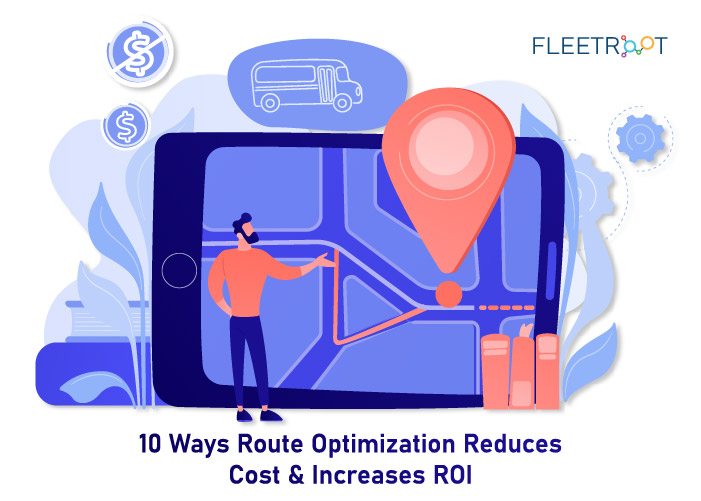 10 Ways Route Optimization Reduces Cost and Increases ROI