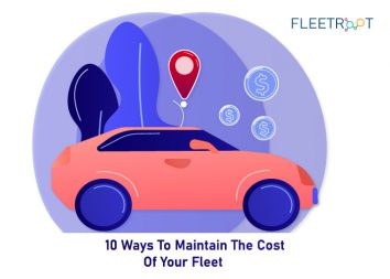 10 Ways To Maintain The Cost Of Your Fleet