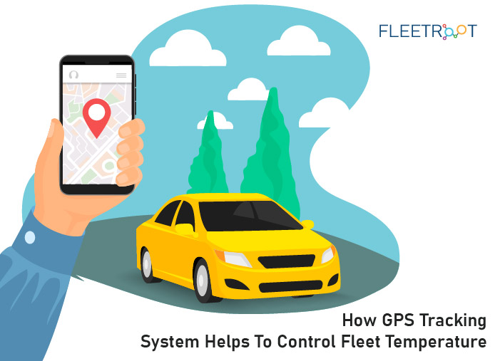 How GPS Tracking System Helps To Control Fleet Temperature