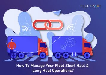How To Manage Your Fleet Short Haul & Long Haul Operations?