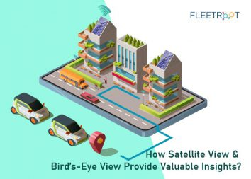 How Satellite View & Bird's-eye View Provide Valuable Insights?