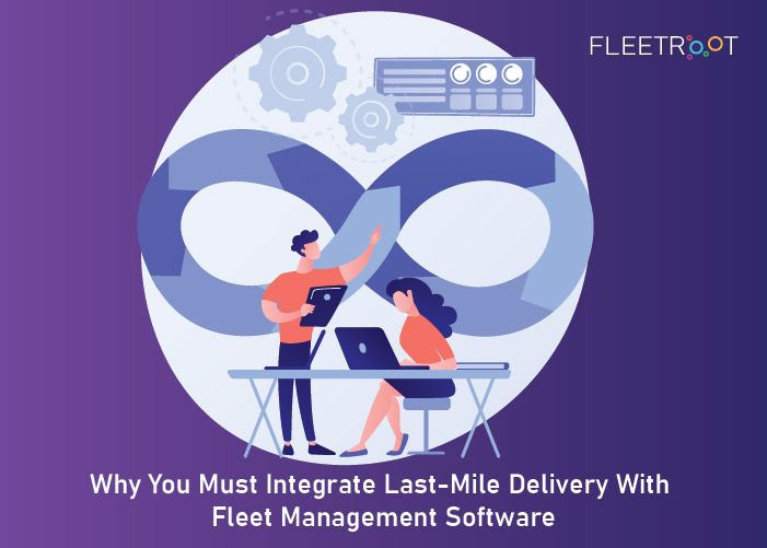 Why You Must Integrate Last-Mile Delivery With Fleet Management Software