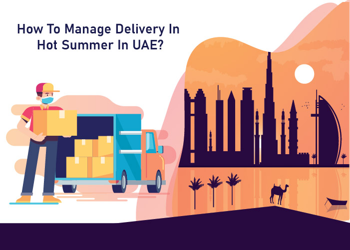 How to Manage Delivery In Hot Summer In UAE?