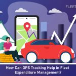 How Can GPS Tracking Help in Fleet Expenditure Management?