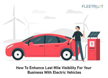 How To Enhance Last Mile Visibility For Your Business With Electric Vehicles
