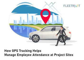 How GPS Tracking Helps Manage Employee Attendance at Project Sites