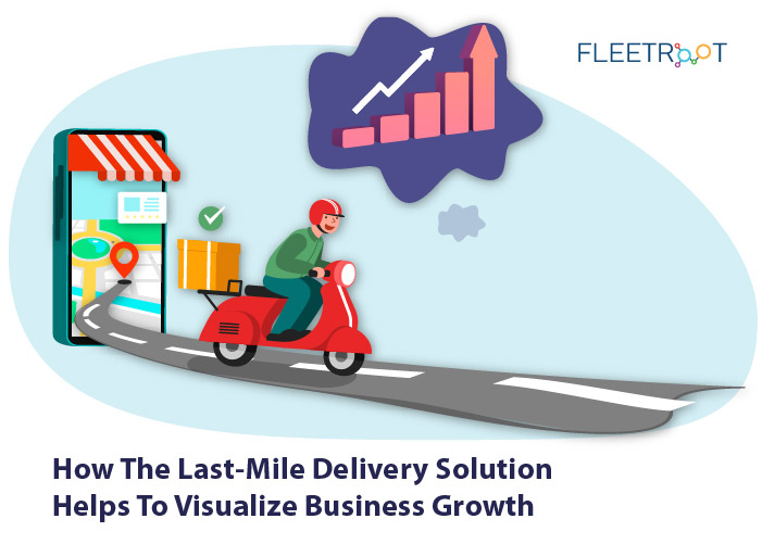 How the Last-mile delivery solution helps to visualize business growth peaks and lows