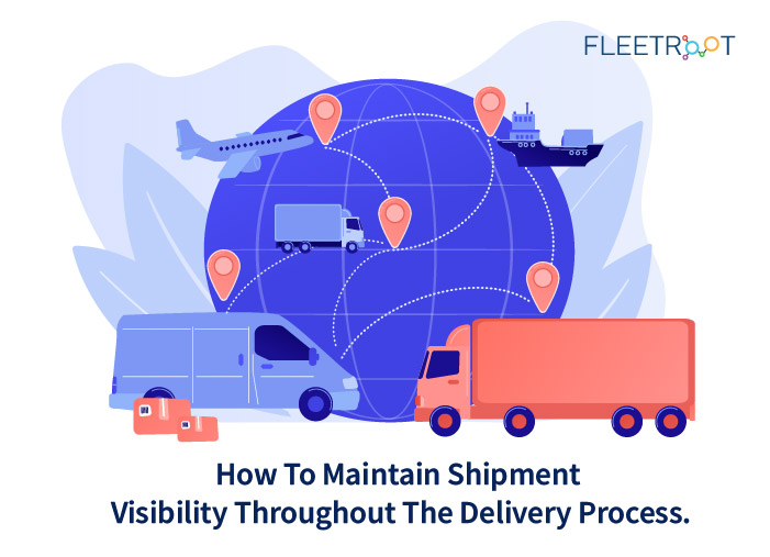 How to maintain shipment visibility throughout the delivery process